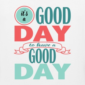 It's a Good Day to Have a Good Day - Men's Premium Tank