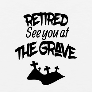 Retired See You At The Grave - Men's Premium Tank