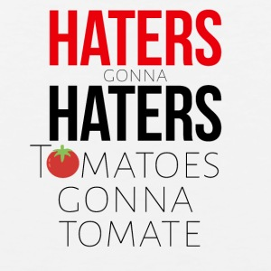 Haters gonna Haters Tomatoes gonna tomate - Men's Premium Tank