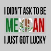 I DIDN'T ASK TO BE MEXICAN, I JUST GOT LUCKY - Men's Premium Tank