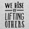 We Rise By Lifting Others - Men's Premium Tank