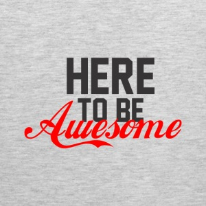 GIFT - HERE TO BE AWESOME - Men's Premium Tank