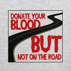 Donate your Blood, But not on the road! - Men's Premium Tank