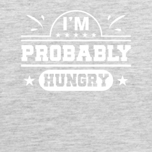 Im Probably Hungry Hungry Funny Gifts - Men's Premium Tank