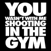 You Wasn't With Me Shooting In The Gym - Men's Premium Tank