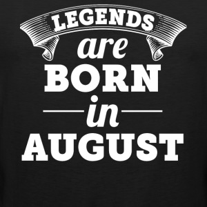 Legends are born in August shirt - Men's Premium Tank