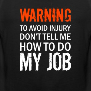 Warning Don't tell me how to do my job - Men's Premium Tank