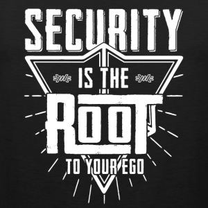 Security is the root to your ego t-shirt - Men's Premium Tank