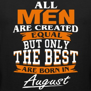 All men the best are born in August - Men's Premium Tank