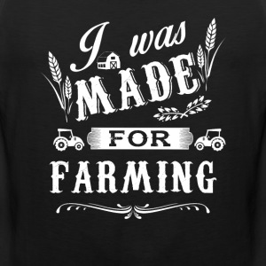 I was made for Farming T Shirts - Men's Premium Tank