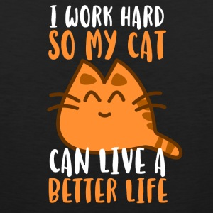 I work hard so my cat can live a better life - Men's Premium Tank