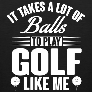 It takes balls to play golf like me