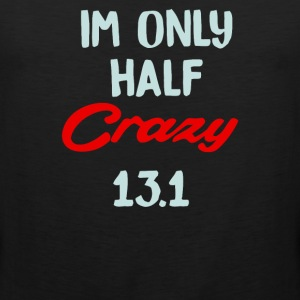Im Only Half Crazy 13 - Men's Premium Tank