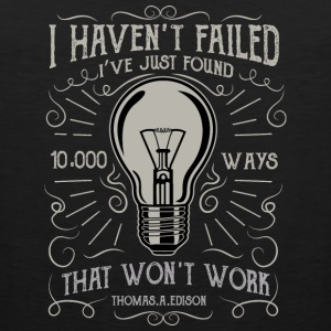 I haven't failed. Great Thomas Edison memorial tee - Men's Premium Tank
