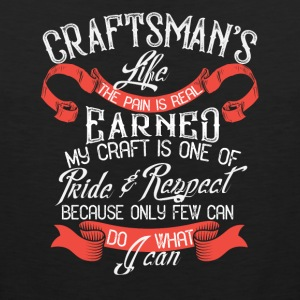 Craftsman's Life - The pain is real earned - Men's Premium Tank