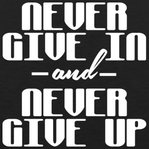 Never give in and never give up - Men's Premium Tank