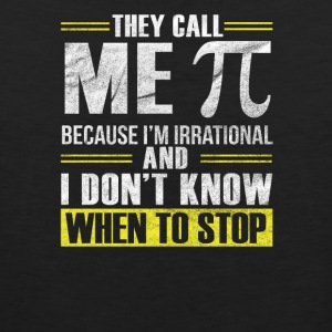 They call me π because I'm irrational - Men's Premium Tank