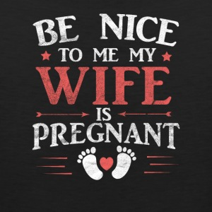Be nice to me my wife is pregnant - Men's Premium Tank