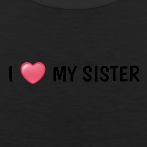 I LOVE MY SISTER - Men's Premium Tank