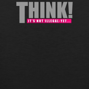 Think Its Not Illegal Yet - Men's Premium Tank