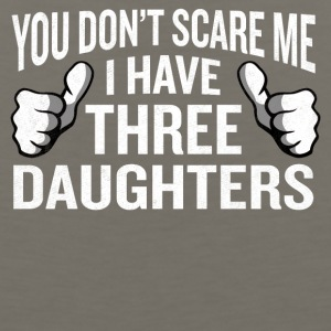 You Don't Scare Me I Have 3 Daughters Funny Father - Men's Premium Tank