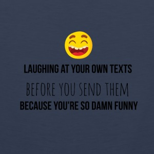 Laughing at your own texts - Men's Premium Tank