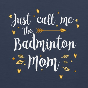 Just Call Me The Sports Badminton Mom funny gift - Men's Premium Tank