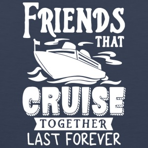 Friends That Cruise Together Last Forever T Shirt - Men's Premium Tank