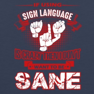 CRAZY SIGN LANGUAGE TEE SHIRT - Men's Premium Tank