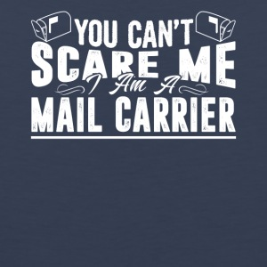 You Can't Scare Me Mail Carrier Shirt - Men's Premium Tank
