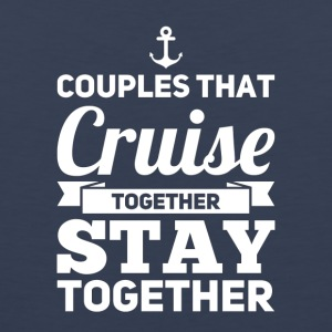 Couples That Cruise Together Stay Together - Men's Premium Tank