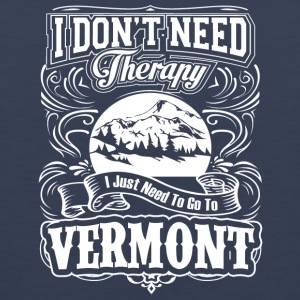 I Don't Need Therapy, I Just Need To Go To Vermont - Men's Premium Tank