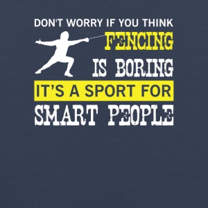Think Fencing Is Boring Sport Smart People - Men's Premium Tank