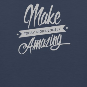 Make Today Ridiculously Amazingg - Men's Premium Tank