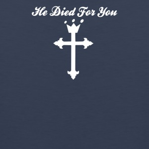 He Died For You Religious Cross With A Crown Jesus - Men's Premium Tank