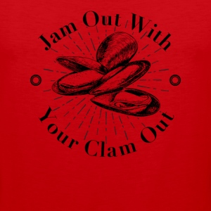 Jam Out With Your Clam Out - Men's Premium Tank
