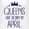 Queens Are Born In April - Women's Premium Tank Top