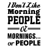 I DON'T LIKE MORNING PEOPLE OR MORNINGS OR PEOPLE - Women's Premium Tank Top
