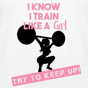 I know I train Like a Girl... TRY TO KEEP UP! - Women's Premium Tank Top