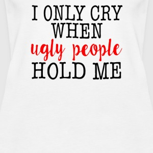 Cry Ugly People - Women's Premium Tank Top