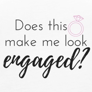 Does this ring make me look engaged? - Women's Premium Tank Top