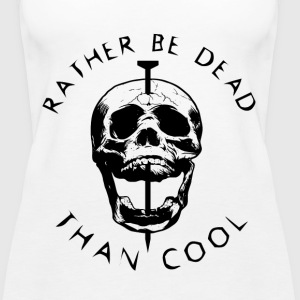 Rather be dead than cool - Women's Premium Tank Top