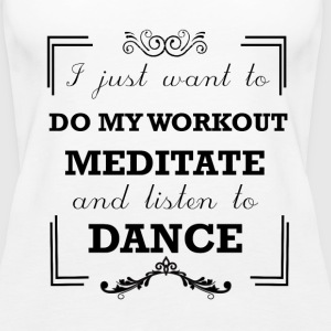Workout, meditate and listen to dance - Women's Premium Tank Top