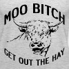 MOO BITCH GET OUT THE HAY - Women's Premium Tank Top