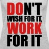 Don't wish for it, work for it - Women's Premium Tank Top