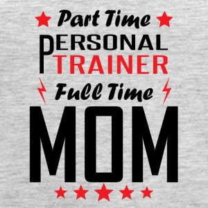 Part Time Personal Trainer Full Time Mom - Women's Premium Tank Top
