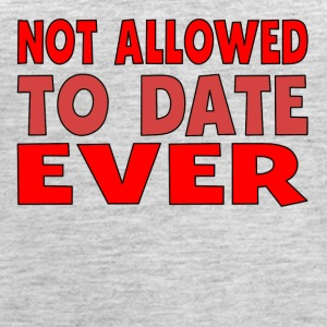 Not Allowed To Date Ever - Women's Premium Tank Top