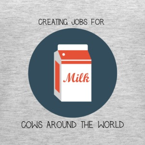 Milk, creating jobs for cows. - Women's Premium Tank Top