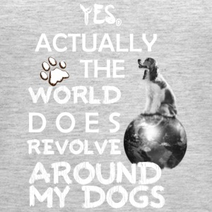 YES Actually the world does revolve around my DOG - Women's Premium Tank Top