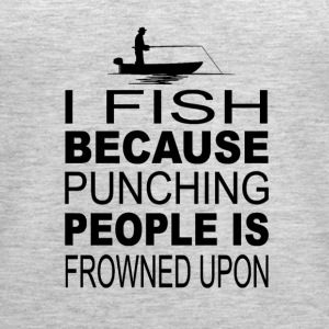 I fish because punching people is frowned upon - Women's Premium Tank Top